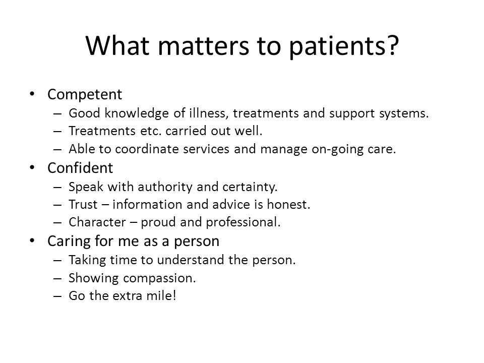 What matters to patients. Competent – Good knowledge of illness, treatments and support systems.