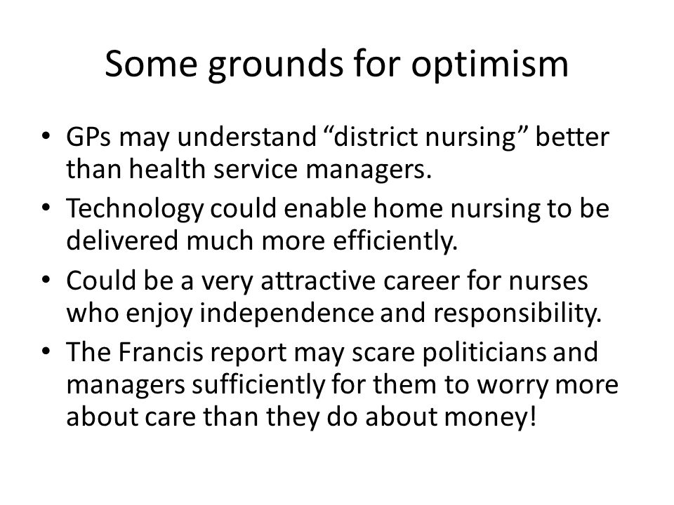 """Some grounds for optimism GPs may understand """"district nursing"""" better than health service managers. Technology could enable home nursing to be delive"""