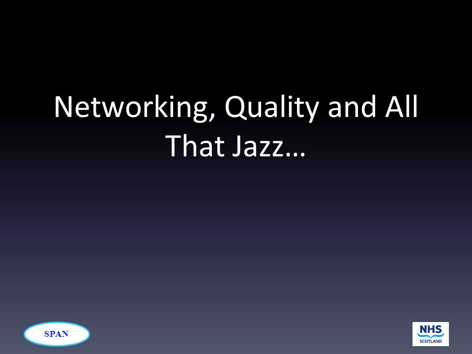SPAN Networking, Quality and All That Jazz…