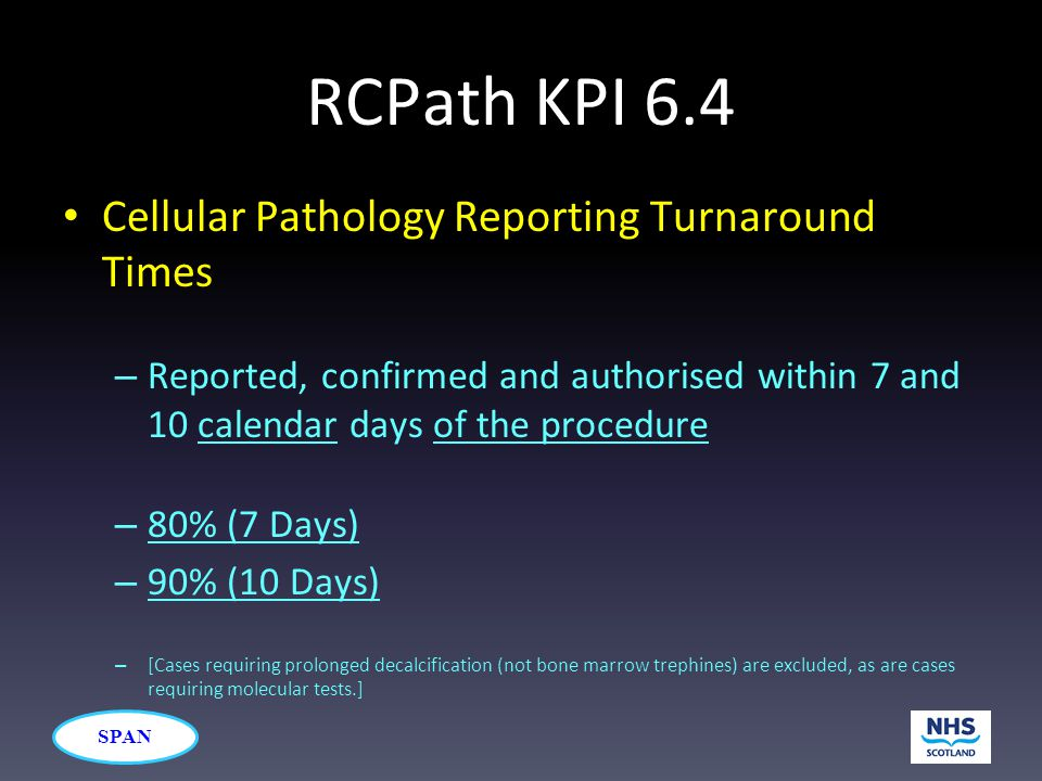 SPAN RCPath KPI 6.4 Cellular Pathology Reporting Turnaround Times – Reported, confirmed and authorised within 7 and 10 calendar days of the procedure