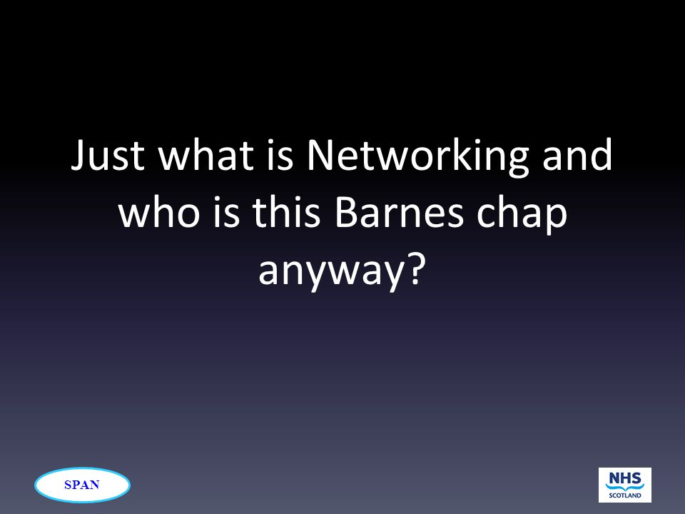SPAN Just what is Networking and who is this Barnes chap anyway?