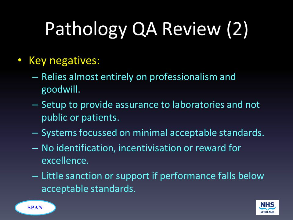 SPAN Pathology QA Review (2) Key negatives: – Relies almost entirely on professionalism and goodwill.