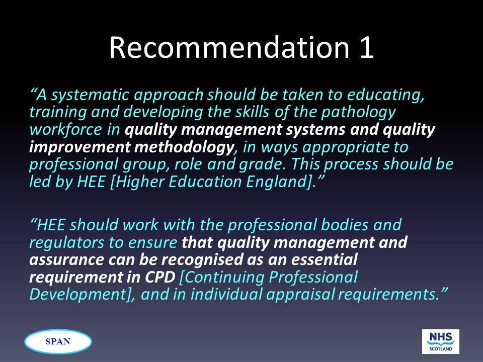 "SPAN Recommendation 1 ""A systematic approach should be taken to educating, training and developing the skills of the pathology workforce in quality ma"