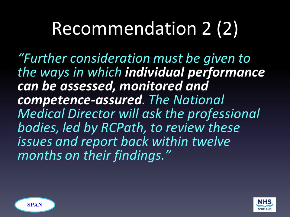 SPAN Recommendation 2 (2) Further consideration must be given to the ways in which individual performance can be assessed, monitored and competence-assured.