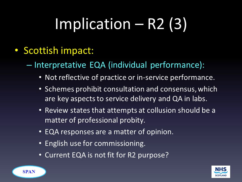 SPAN Implication – R2 (3) Scottish impact: – Interpretative EQA (individual performance): Not reflective of practice or in-service performance.
