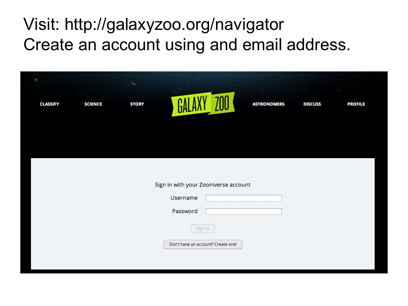 Visit: http://galaxyzoo.org/navigator Create an account using and email address.