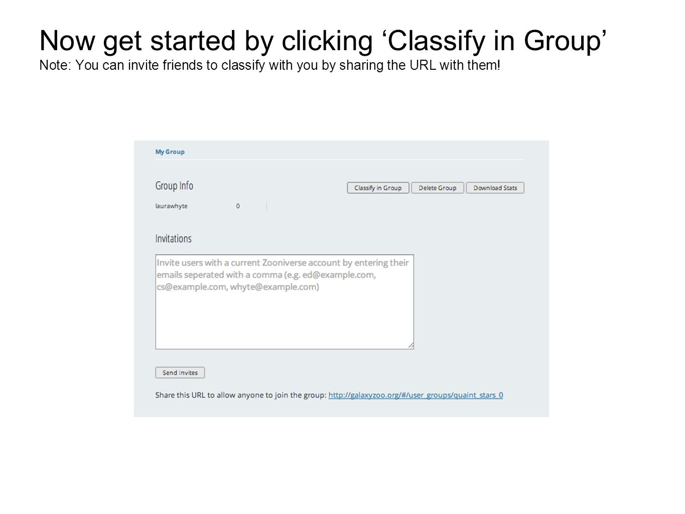 Now get started by clicking 'Classify in Group' Note: You can invite friends to classify with you by sharing the URL with them!