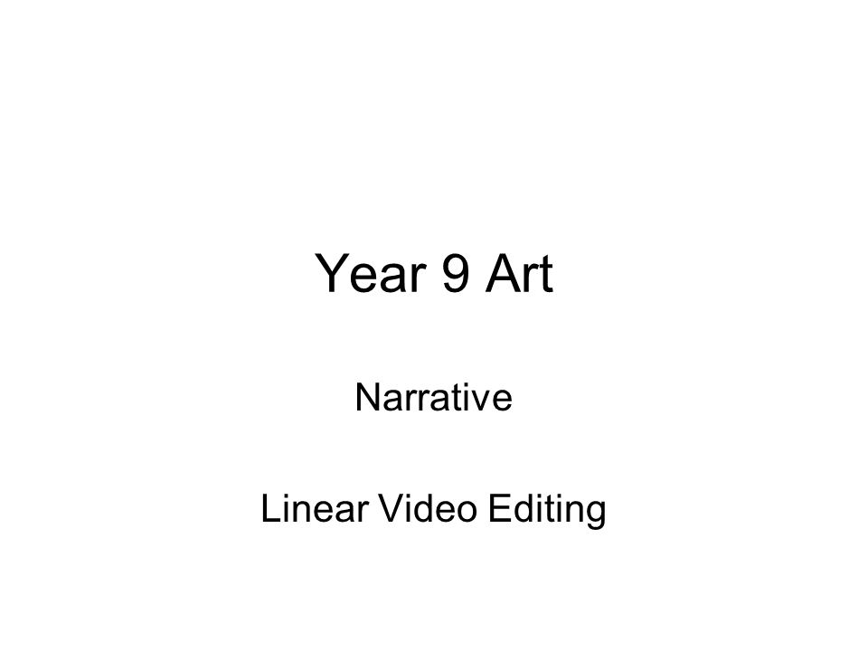 Year 9 Art Narrative Linear Video Editing