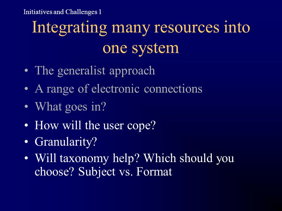Integrating many resources into one system The generalist approach A range of electronic connections What goes in.