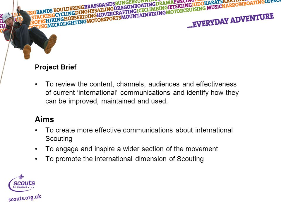 Project Brief To review the content, channels, audiences and effectiveness of current 'international' communications and identify how they can be improved, maintained and used.