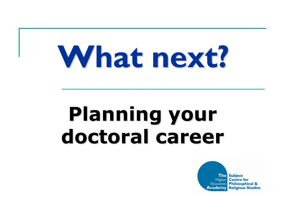 What next Planning your doctoral career