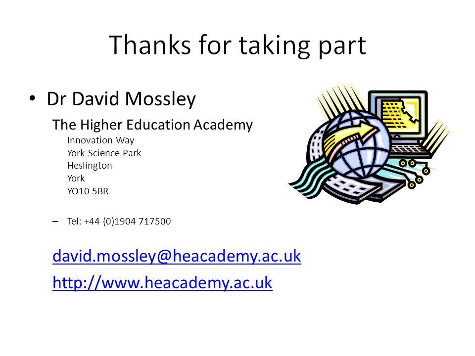 Dr David Mossley The Higher Education Academy Innovation Way York Science Park Heslington York YO10 5BR – Tel: +44 (0)1904 717500 david.mossley@heacademy.ac.uk http://www.heacademy.ac.uk