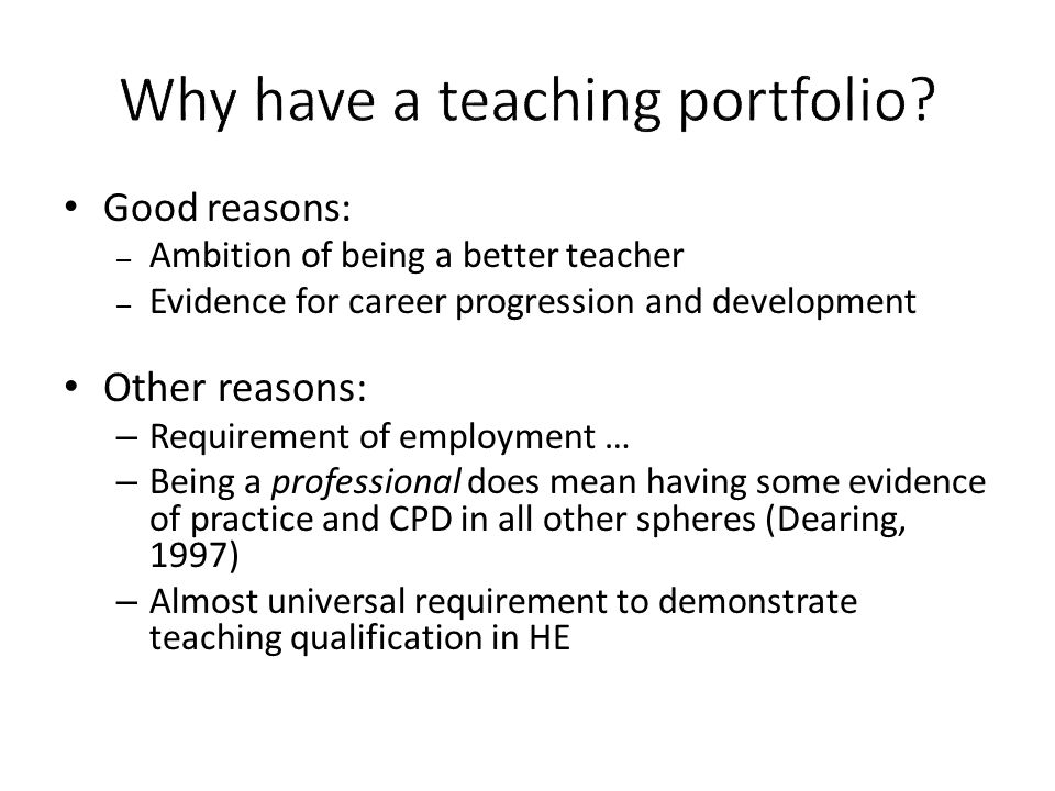 Good reasons: – Ambition of being a better teacher – Evidence for career progression and development Other reasons: – Requirement of employment … – Be