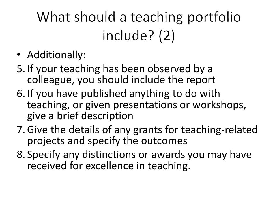 Additionally: 5.If your teaching has been observed by a colleague, you should include the report 6.If you have published anything to do with teaching,