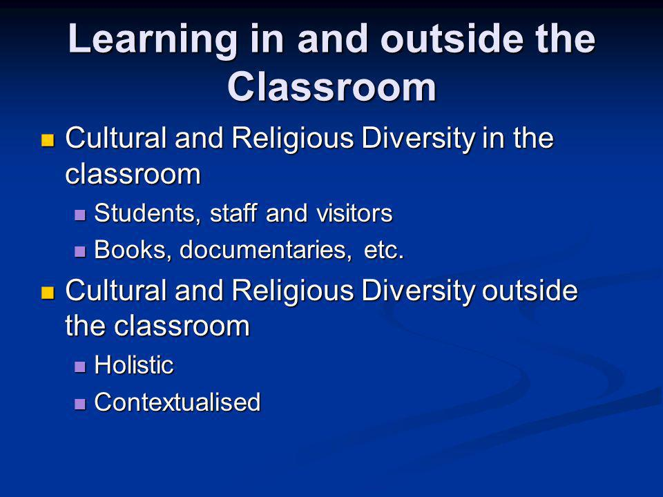 Learning in and outside the Classroom Cultural and Religious Diversity in the classroom Cultural and Religious Diversity in the classroom Students, staff and visitors Students, staff and visitors Books, documentaries, etc.