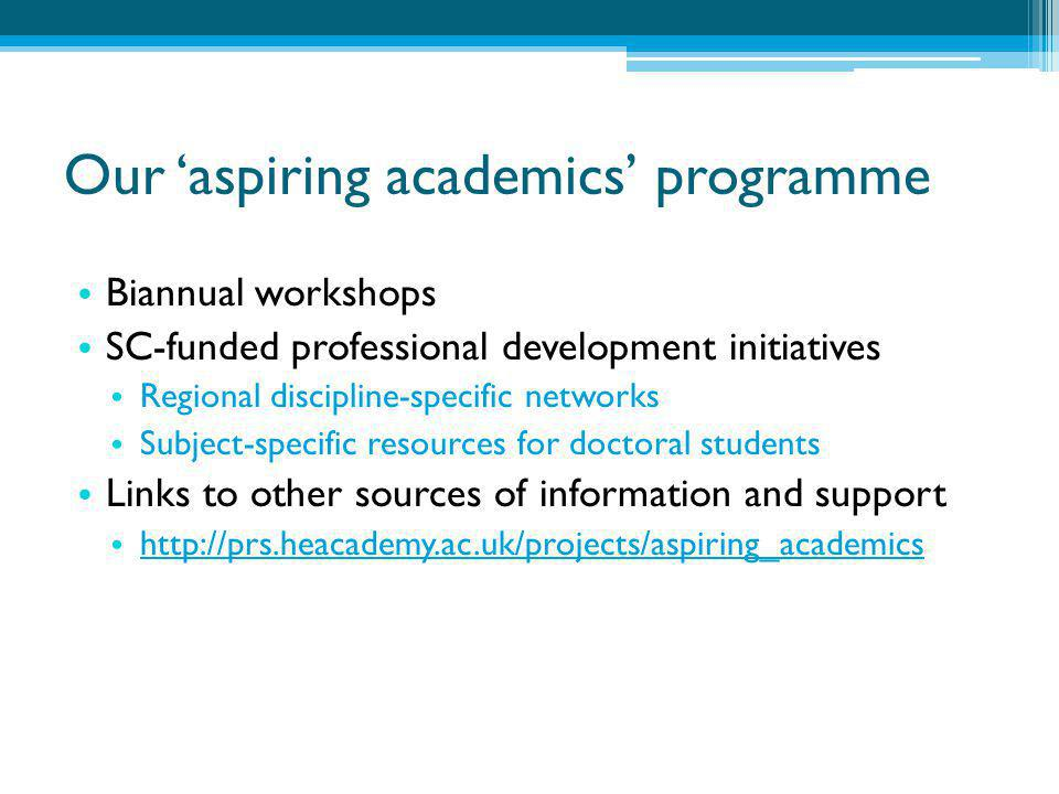 Our 'aspiring academics' programme Biannual workshops SC-funded professional development initiatives Regional discipline-specific networks Subject-spe