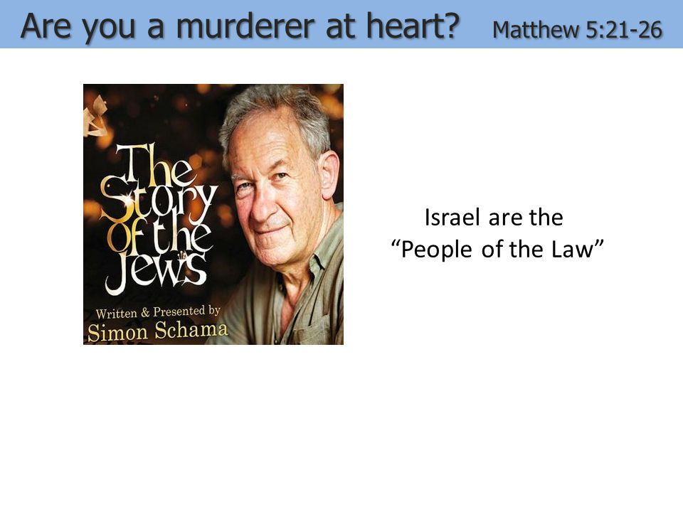 Are you a murderer at heart? Matthew 5:21-26 Judgement