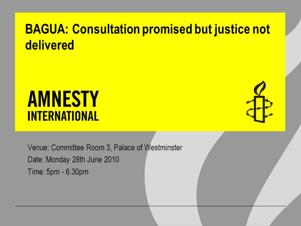 BAGUA: Consultation promised but justice not delivered Venue: Committee Room 3, Palace of Westminster Date: Monday 28th June 2010 Time: 5pm - 6.30pm