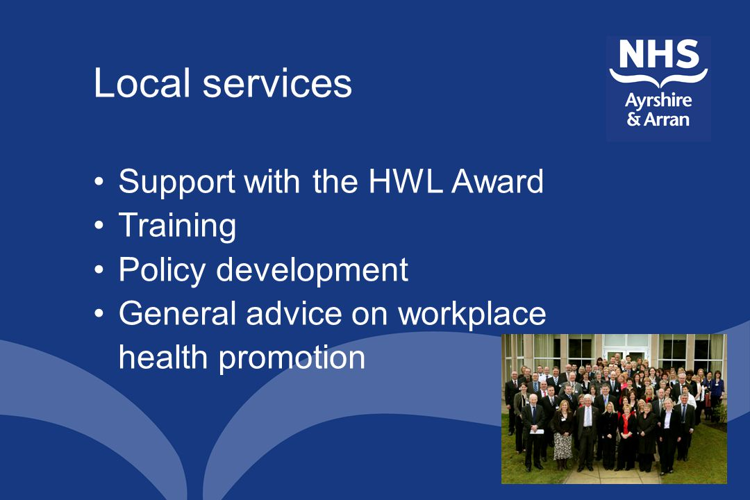 Local services Support with the HWL Award Training Policy development General advice on workplace health promotion