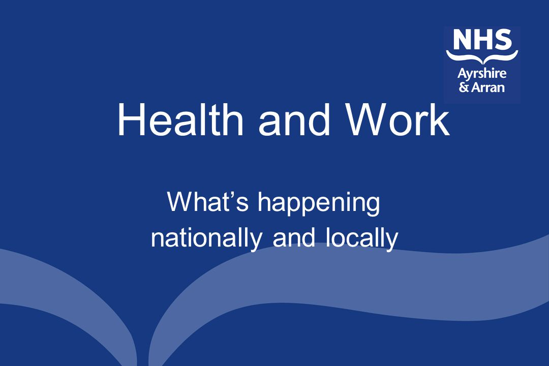 Health and Work What's happening nationally and locally