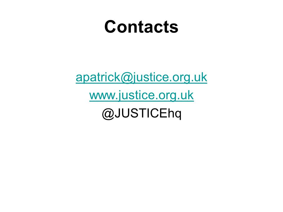 Contacts apatrick@justice.org.uk www.justice.org.uk @JUSTICEhq