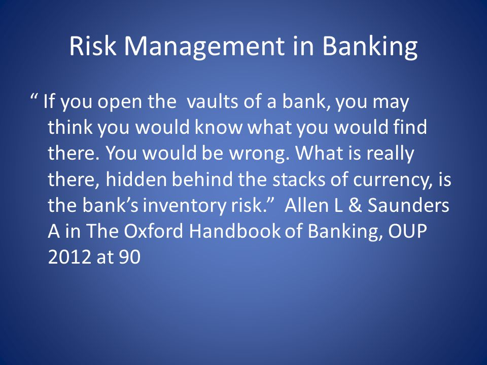 Risk Management in Banking If you open the vaults of a bank, you may think you would know what you would find there.