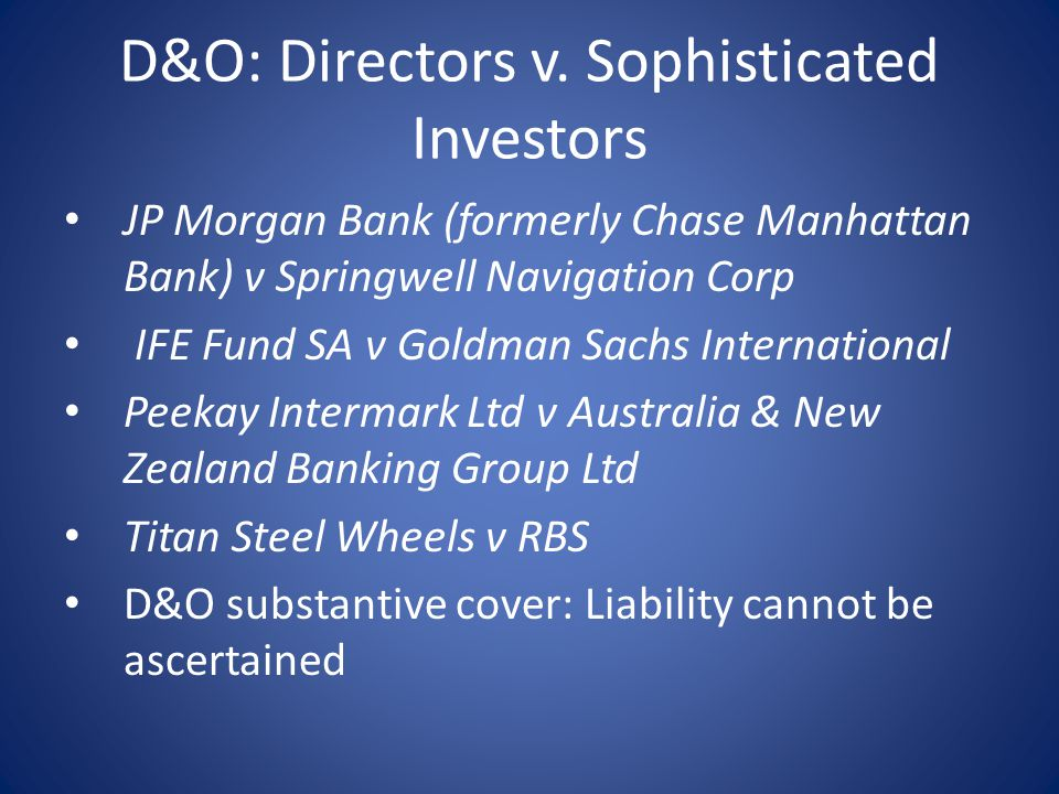 D&O: Directors v. Sophisticated Investors JP Morgan Bank (formerly Chase Manhattan Bank) v Springwell Navigation Corp IFE Fund SA v Goldman Sachs Inte