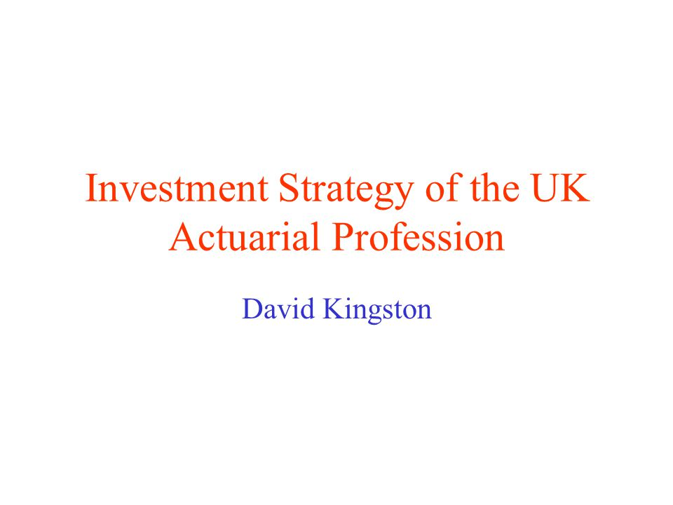 Investment Strategy of the UK Actuarial Profession Strategy review, Summer 1999 Conclusions Without a major reemphasis by the actuarial profession on the management of assets we shall: lose any remaining credibility we have as a profession in the asset management area