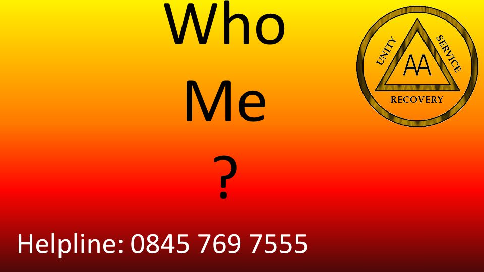 Who Me ? Helpline: 0845 769 7555