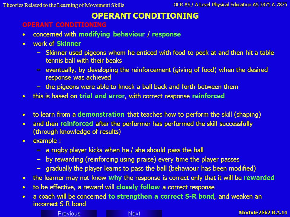 OCR AS / A Level Physical Education AS 3875 A 7875 Next Previous Module 2562 B.2.14 OPERANT CONDITIONING Theories Related to the Learning of Movement