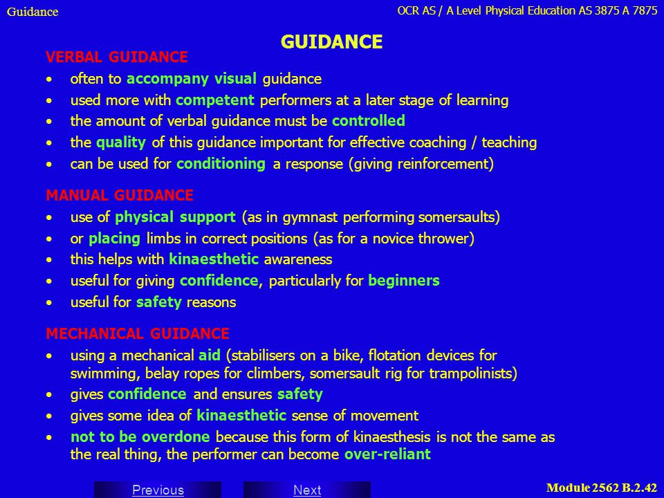 OCR AS / A Level Physical Education AS 3875 A 7875 Next Previous Module 2562 B.2.42 GUIDANCE Guidance VERBAL GUIDANCE often to accompany visual guidan