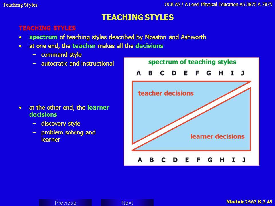 OCR AS / A Level Physical Education AS 3875 A 7875 Next Previous Module 2562 B.2.43 TEACHING STYLES Teaching Styles TEACHING STYLES spectrum of teachi
