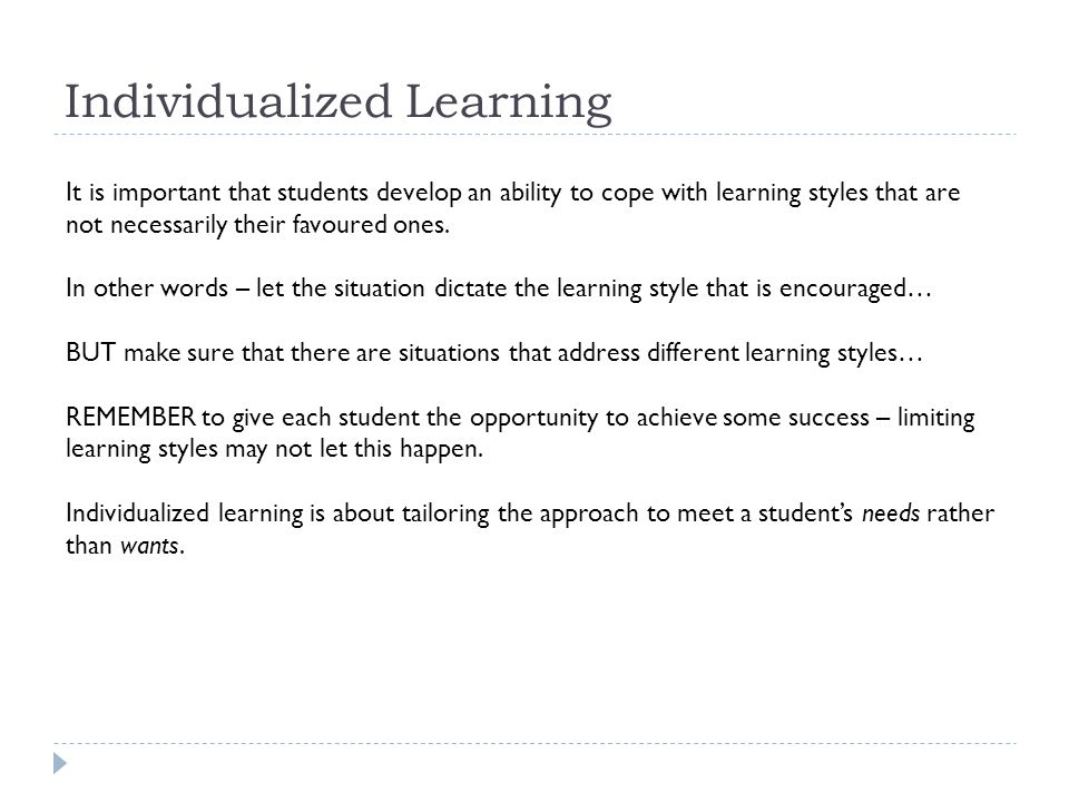 It is important that students develop an ability to cope with learning styles that are not necessarily their favoured ones.