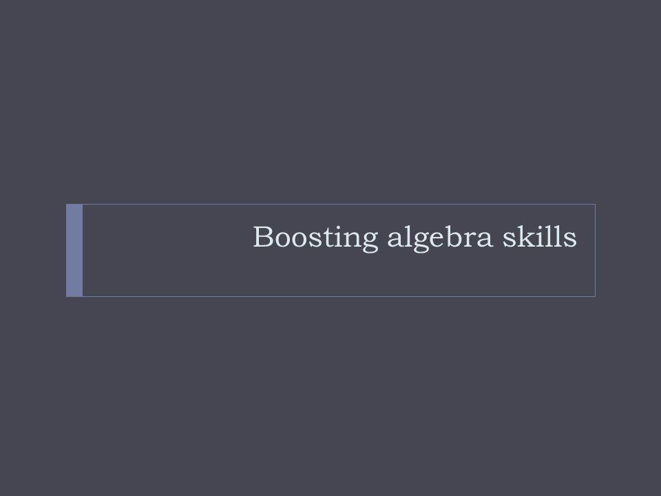 Boosting algebra skills