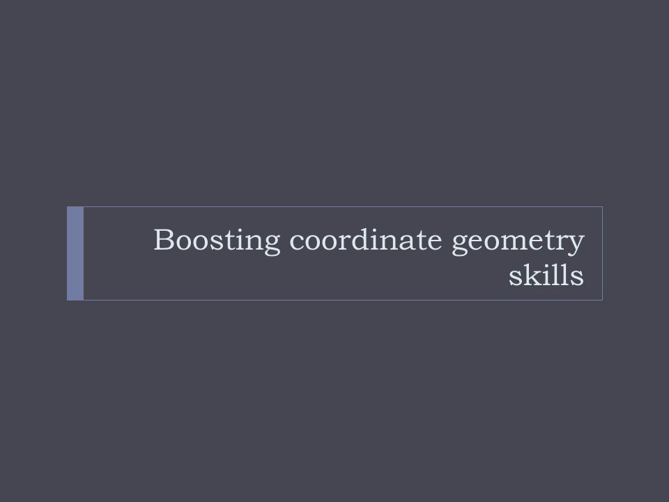 Boosting coordinate geometry skills