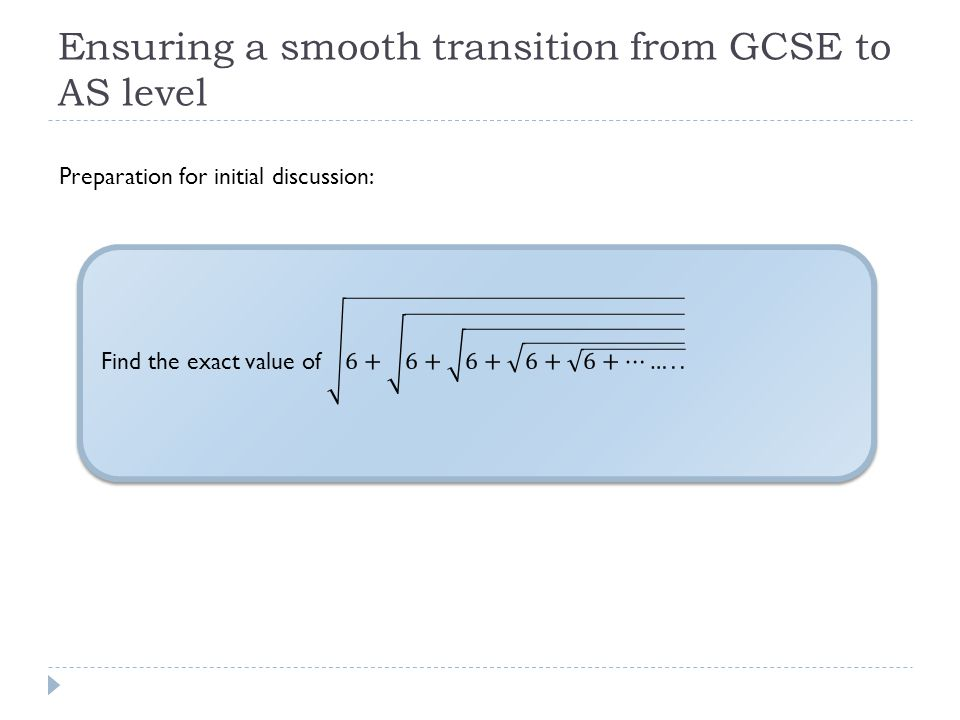 Ensuring a smooth transition from GCSE to AS level Preparation for initial discussion: