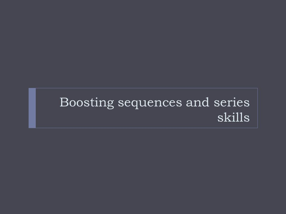 Boosting sequences and series skills
