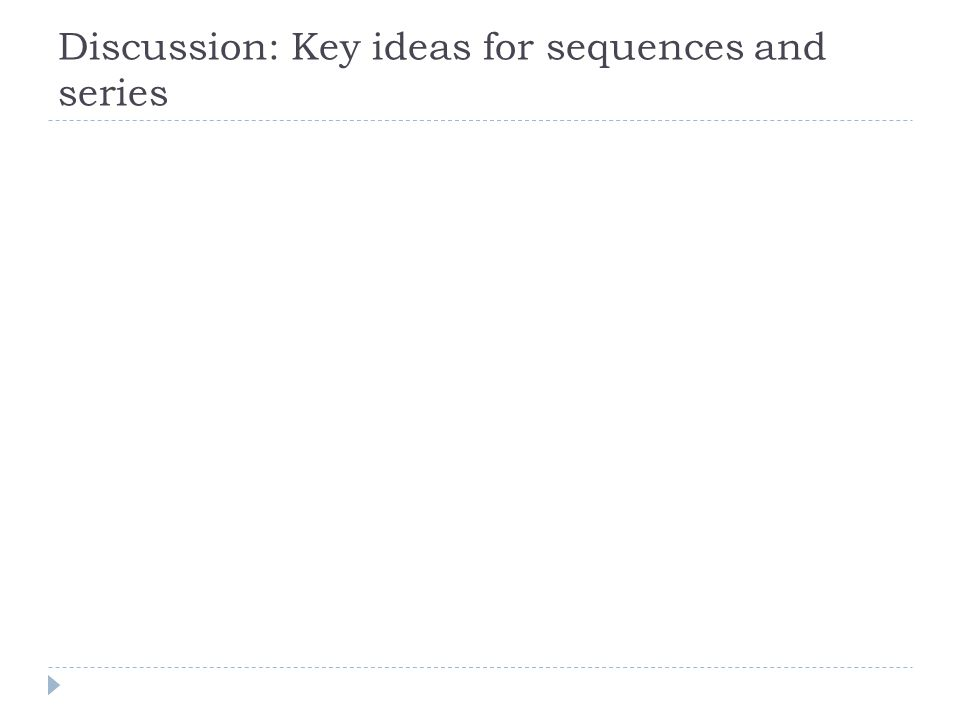 Discussion: Key ideas for sequences and series
