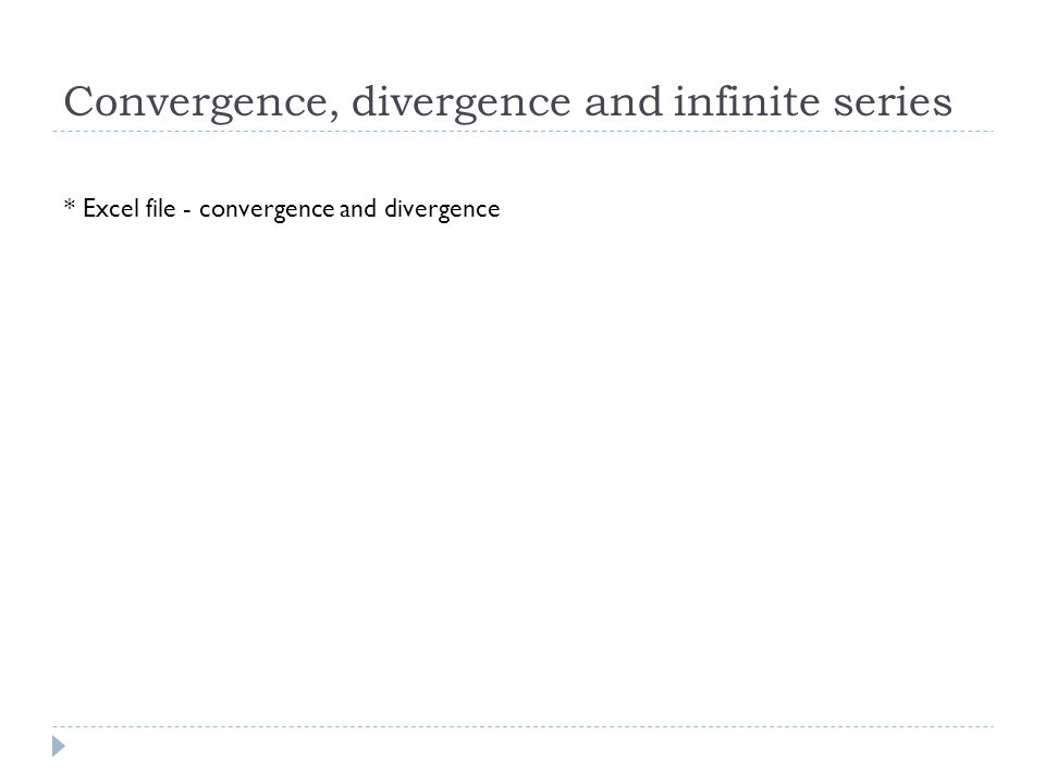 Convergence, divergence and infinite series * Excel file - convergence and divergence