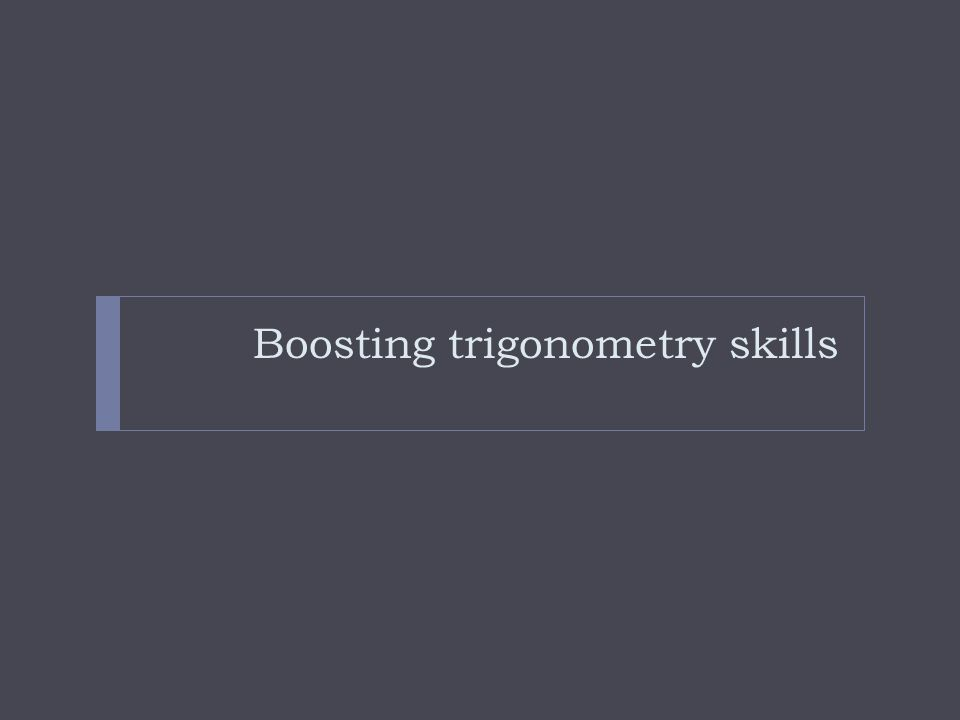 Boosting trigonometry skills
