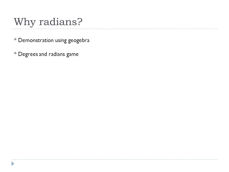 Why radians? * Demonstration using geogebra * Degrees and radians game
