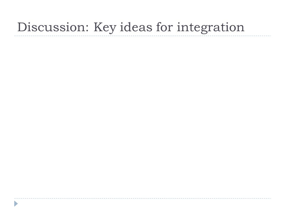 Discussion: Key ideas for integration