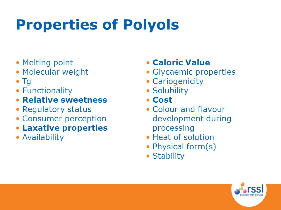 Properties of Polyols Melting point Molecular weight Tg Functionality Relative sweetness Regulatory status Consumer perception Laxative properties Ava