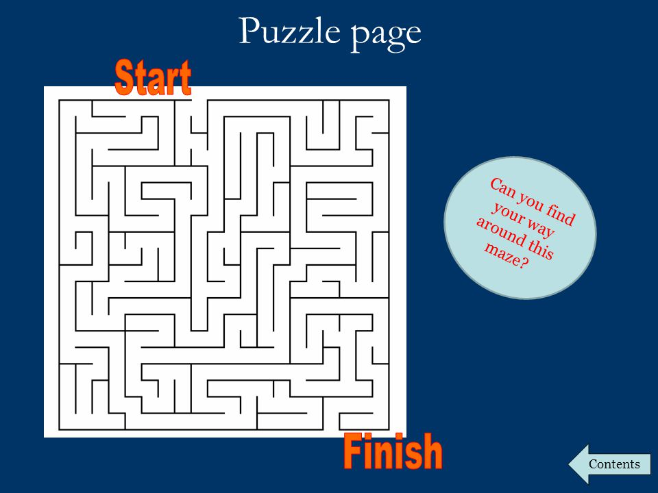 Puzzle page Can you find your way around this maze Contents