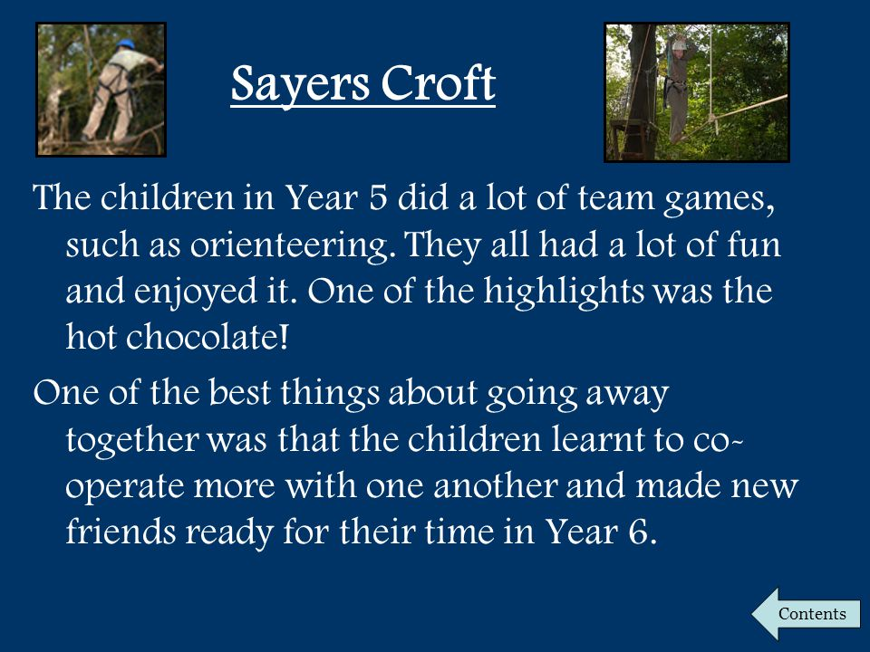 Sayers Croft The children in Year 5 did a lot of team games, such as orienteering.