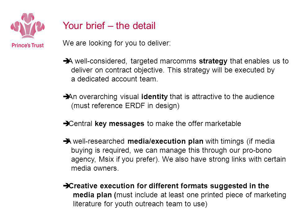 We are looking for you to deliver:  A well-considered, targeted marcomms strategy that enables us to deliver on contract objective. This strategy wil