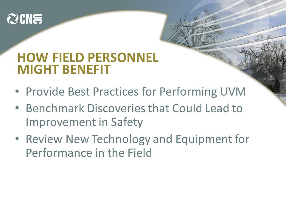 HOW FIELD PERSONNEL MIGHT BENEFIT Provide Best Practices for Performing UVM Benchmark Discoveries that Could Lead to Improvement in Safety Review New Technology and Equipment for Performance in the Field