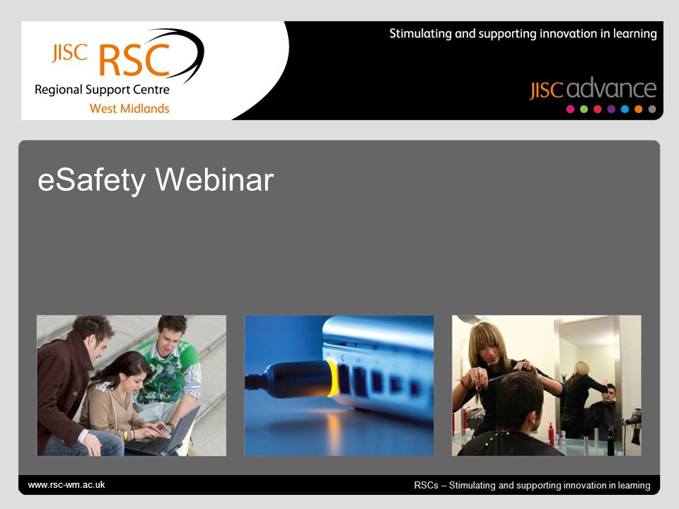 Go to View > Header & Footer to edit October 12, 2014 | slide 1 RSCs – Stimulating and supporting innovation in learning eSafety Webinar www.rsc-wm.ac.uk