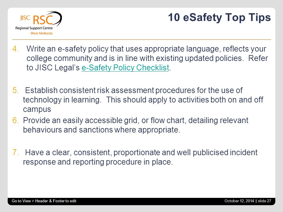 10 eSafety Top Tips 4.Write an e-safety policy that uses appropriate language, reflects your college community and is in line with existing updated policies.