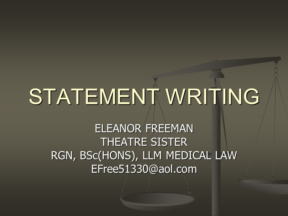 STATEMENT WRITING ELEANOR FREEMAN THEATRE SISTER RGN, BSc(HONS), LLM MEDICAL LAW EFree51330@aol.com